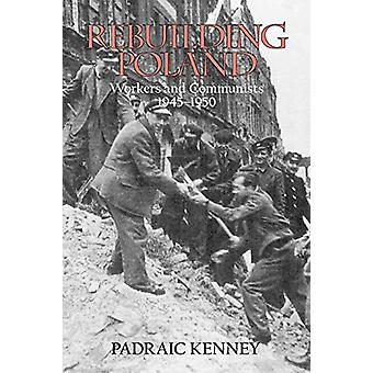 Rebuilding Poland - Workers and Communists - 1945-1950 by Padraic Kenn