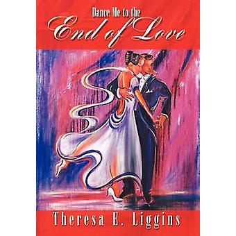 Dance Me to the End of Love by Liggins & Theresa E.