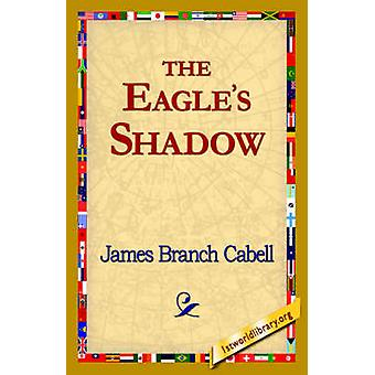 The Eagles Shadow by Cabell & James Branch