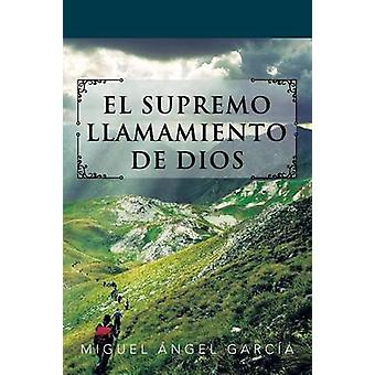 EL SUPREMO LLAMAMIENTO DE DIOS by Garca & Miguel ngel
