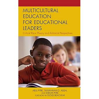 Multicultural Education for Educational Leaders Critical Race Theory and Antiracist Perspectives by Pitre & Abul