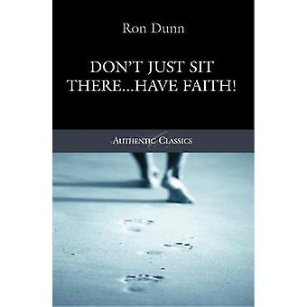 Dont Just Sit There...Have Faith by Dunn & Ronald