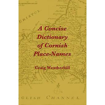 A Concise Dictionary of Cornish PlaceNames by Weatherhill & Craig
