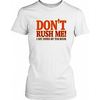 Não Rush Me eu ter pago por hora - engraçado citar feminina T-Shirt