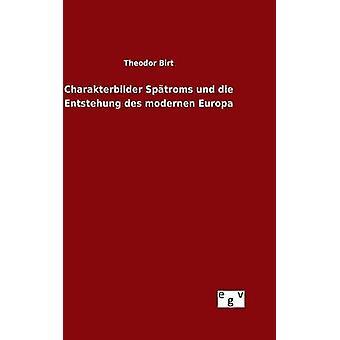 Charakterbilder Sptroms und die Entstehung des modernen Europa by Birt & Theodor