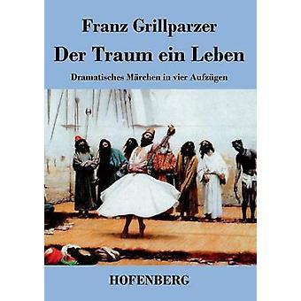 Der Traum Ein Leben von Franz Grillparzer