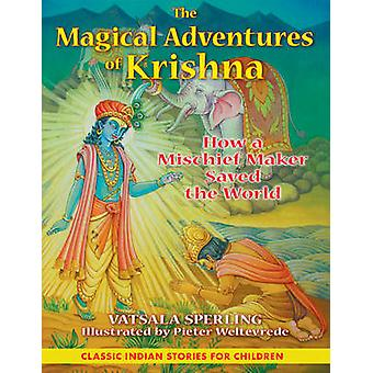 The Magical Adventures of Krishna - How a Mischief Maker Saved the Wor