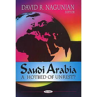 Saudi Arabia - A Hotbed of Unrest? by David R. Nagunian - 978160692348