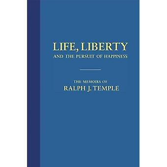Life - Liberty and the Pursuit of Happiness - The Memoirs of Ralph J.
