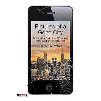 Pictures Of A Gone City - Tech and the Dark Side of Prosperity in the
