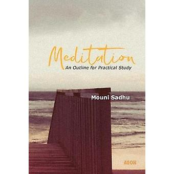 Meditation - An Outline for Practical Study by Mouni Sadhu - 978190465
