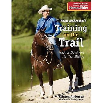 Training on the Trail - Practical Solutions for Trail Riding by Clinto
