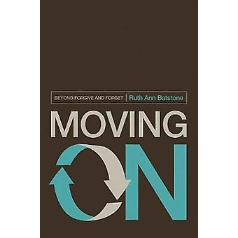 Moving on - Beyond Forgive and Forget by Ruth Ann Batstone - 978194257