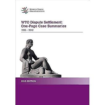 World Trade Organization Dispute Settlement 2013: One Page Case Summaries 1995-2012