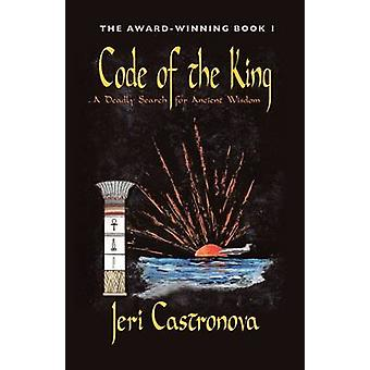 Code van de koning een dodelijke zoektocht naar oude wijsheid awardwinnende boek 1 van de meester van de rand bovennatuurlijke thriller trilogie door Castronova & Jeri