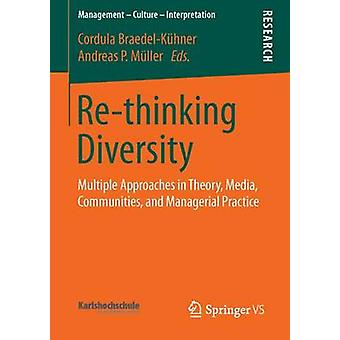 Rethinking Diversity  Multiple Approaches in Theory Media Communities and Managerial Practice by BraedelKhner & Cordula