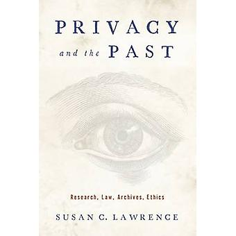 Privacy and the Past - Research - Law - Archives - Ethics by Susan C.