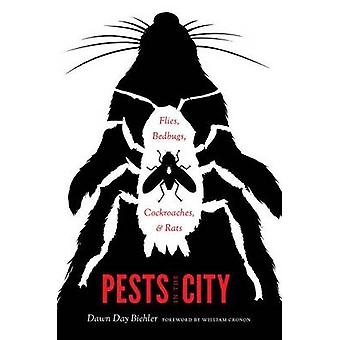Pests in the City - Flies - Bedbugs - Cockroaches - and Rats by Dawn D