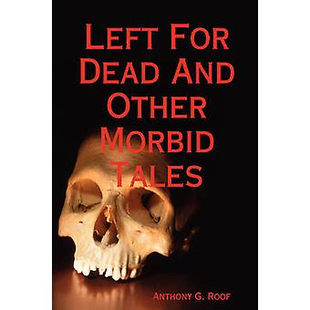 Left for Dead and Other Morbid Tales by Roof & Anthony G.