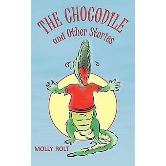 The Chocodile and Other Stories by Rolt & Molly