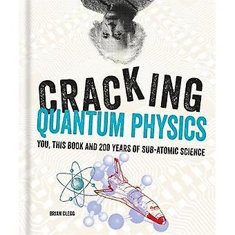 Cracking Quantum Physics by Brian Author Clegg