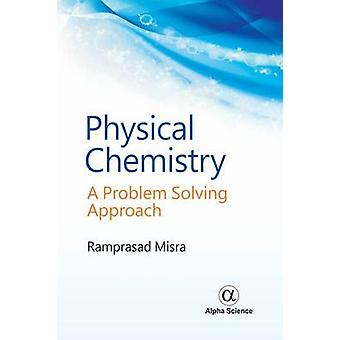 Physical Chemistry - A Problem Solving Approach by Ramprasad Misra - 9