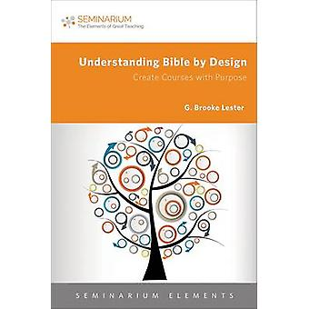 Understanding Bible by Design - Create Courses with Purpose by G. Broo