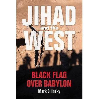 Jihad and the West - Black Flag over Babylon by Mark Silinsky - 978025