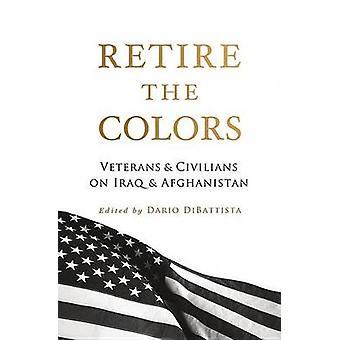 Retire the Colors Veterans  Civilians on Iraq  Afghanistan by DiBattista & Dario