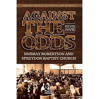 Against the Odds Murray Robertson and Spreydon Baptist Church by Ward & Kevin