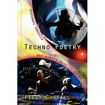 Techno Poetry Seasonal Amnesia  Not Always What It Seems by Hall & Peggy C.