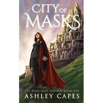 City of Masks An Epic Fantasy Novel by Capes & Ashley