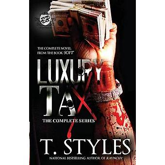 Luxury Tax The Complete Series The Cartel Publications Presents by Styles & T.