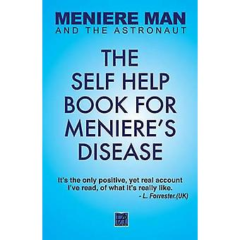 Meniere Man and the Astronaut The Self Help Book for Menieres Disease by Man & Meniere