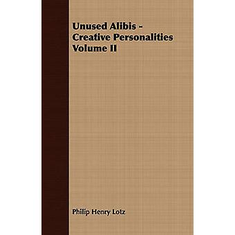 Unused Alibis  Creative Personalities Volume II by Lotz & Philip Henry
