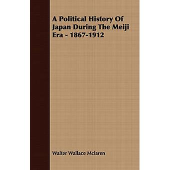 A Political History Of Japan During The Meiji Era  18671912 by Mclaren & Walter Wallace