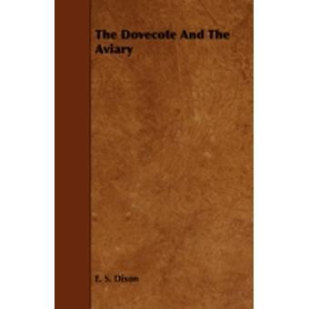 The Dovecote and the Aviary by Dixon & E. S.