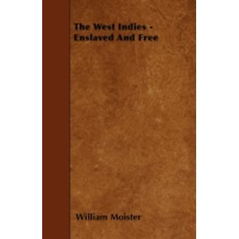 The West Indies  Enslaved and Free by Moister & William