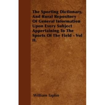 The Sporting Dictionary And Rural Repository Of General Information Upon Every Subject Appertaining To The Sports Of The Field  Vol II. by Taplin & William