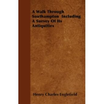 A Walk Through Southampton  Including A Survey Of Its Antiquities by Englefield & Henry Charles