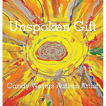 Unspoken Gift Candy Waters Autism Artist by Waters & Candy