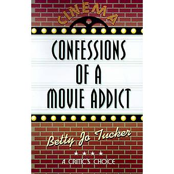 Confessions of a Movie Addict by Tucker & Betty Jo