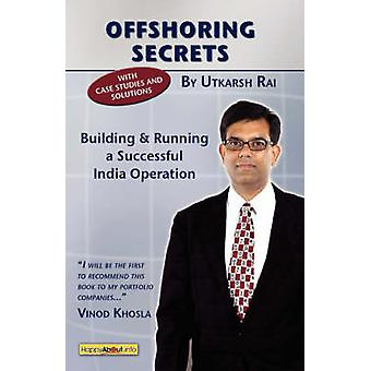 Offshoring Secrets Building and Running a Successful India Operation by Rai & Utkarsh Kumar