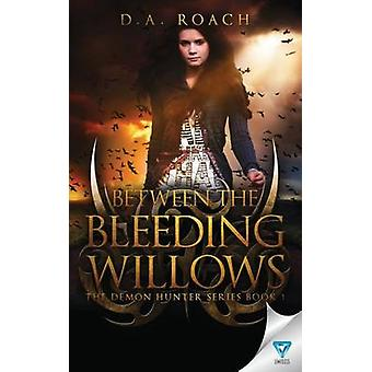 Between the Bleeding Willows by Roach & D.A.