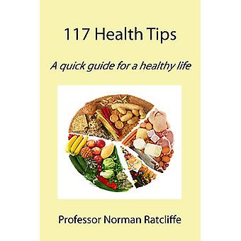 117 Health Tips A quick guide for a healthy life by Ratcliffe & Professor Norman