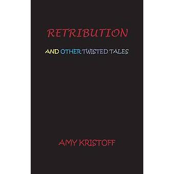 RETRIBUTION AND OTHER TWISTED TALES by Kristoff & Amy