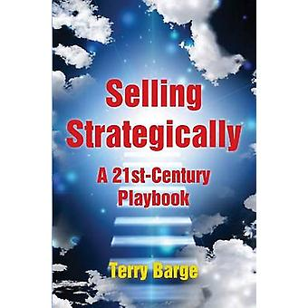 Selling Strategically A 21stCentury Playbook by Barge & Terry