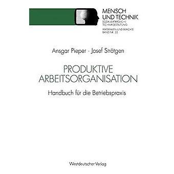 Produktive Arbeitsorganisation  Handbuch fr die Betriebspraxis by Pieper & Ansgar