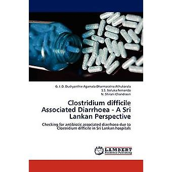 Clostridium Difficile Associated Diarrhoea  A Sri Lankan Perspective by Athukorala & G. I. D. Dushyanthie Agamala