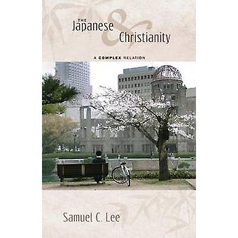 The Japanese and Christianity A Complex Relation by Lee & Samuel C.